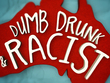 Dumb_drunk_racist